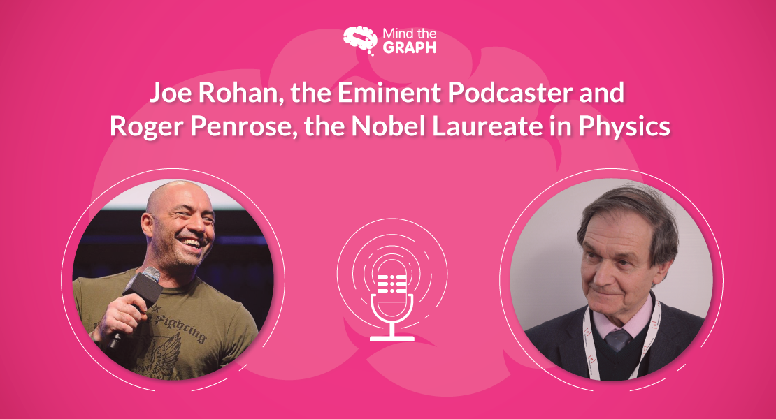 Joe Rohan, the eminent podcaster and Roger Penrose, the Nobel Laureate in Physics