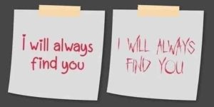 """""""I will always find you"""" wrote in different post-its, in two different fonts."""